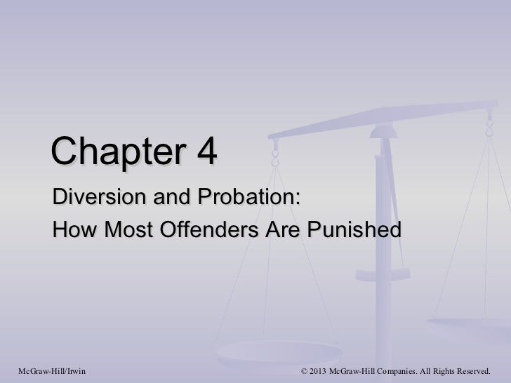 Chapter 4        Diversion and Probation:        How Most Offenders Are PunishedMcGraw-Hill/Irwin            © 2013 McGraw...