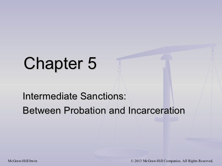 Chapter 5        Intermediate Sanctions:        Between Probation and IncarcerationMcGraw-Hill/Irwin              © 2013 M...