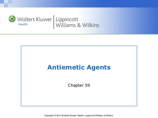 Antiemetic Agents  Chapter 59  Copyright © 2013 Wolters Kluwer Health | Lippincott Williams & Wilkins