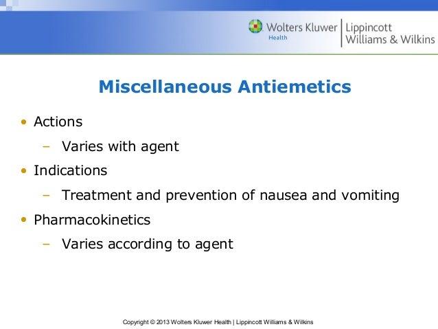 Miscellaneous Antiemetics  Copyright © 2013 Wolters Kluwer Health   Lippincott Williams & Wilkins  • Actions  – Varies wit...