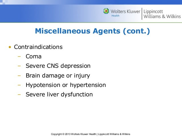 Miscellaneous Agents (cont.)  • Contraindications  – Coma  – Severe CNS depression  – Brain damage or injury  – Hypotensio...