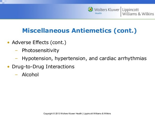 Miscellaneous Antiemetics (cont.)  • Adverse Effects (cont.)  – Photosensitivity  – Hypotension, hypertension, and cardiac...