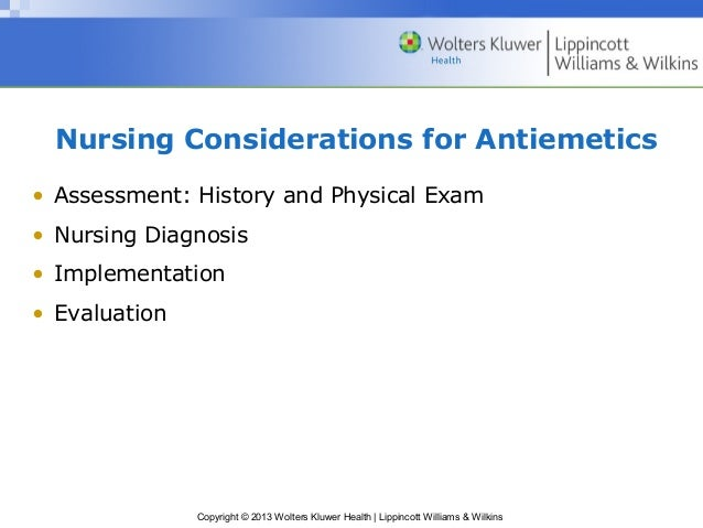 Nursing Considerations for Antiemetics  • Assessment: History and Physical Exam  • Nursing Diagnosis  • Implementation  • ...