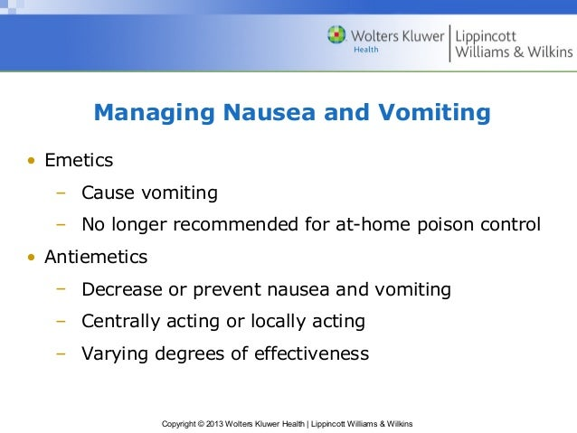 Managing Nausea and Vomiting  Copyright © 2013 Wolters Kluwer Health   Lippincott Williams & Wilkins  • Emetics  – Cause v...