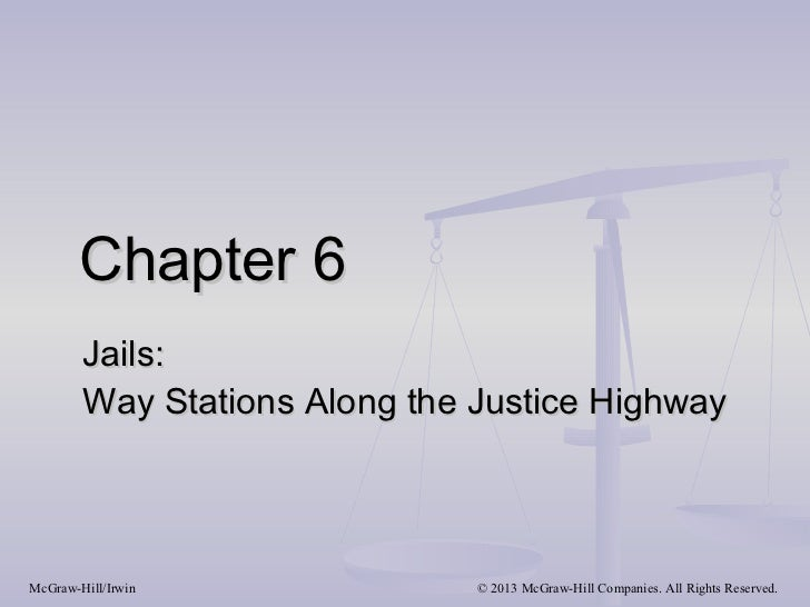 Chapter 6        Jails:        Way Stations Along the Justice HighwayMcGraw-Hill/Irwin              © 2013 McGraw-Hill Com...