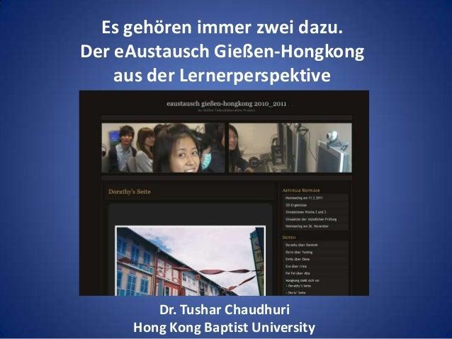 Es gehören immer zwei dazu. Der eAustausch Gießen-Hongkong aus der Lernerperspektive Dr. Tushar Chaudhuri Hong Kong Baptis...