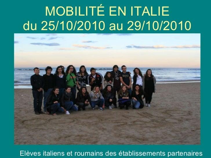 MOBILITÉ EN ITALIE du 25/10/2010 au 29/10/2010 Elèves italiens et roumains des établissements partenaires