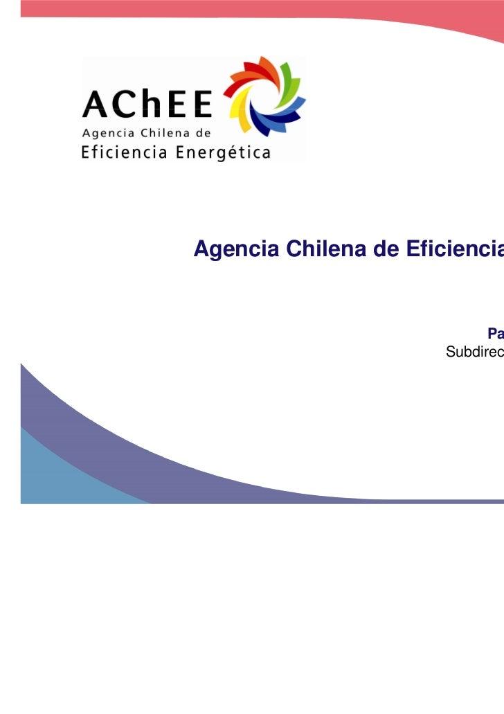 Agencia Chilena de Eficiencia Energética                             Pamela Mellado                       Subdirectora Ope...