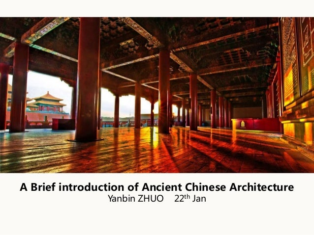 A Brief introduction of Ancient Chinese Architecture Yanbin ZHUO 22th Jan