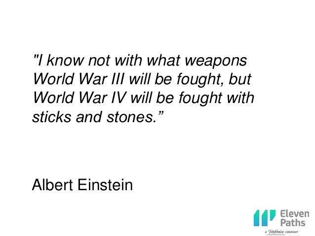 """""""I know not with what weapons World War III will be fought, but World War IV will be fought with sticks and stones."""" Alber..."""