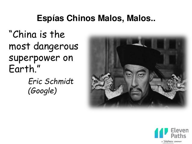 """Espías Chinos Malos, Malos.. """"China is the most dangerous superpower on Earth."""" Eric Schmidt (Google)"""