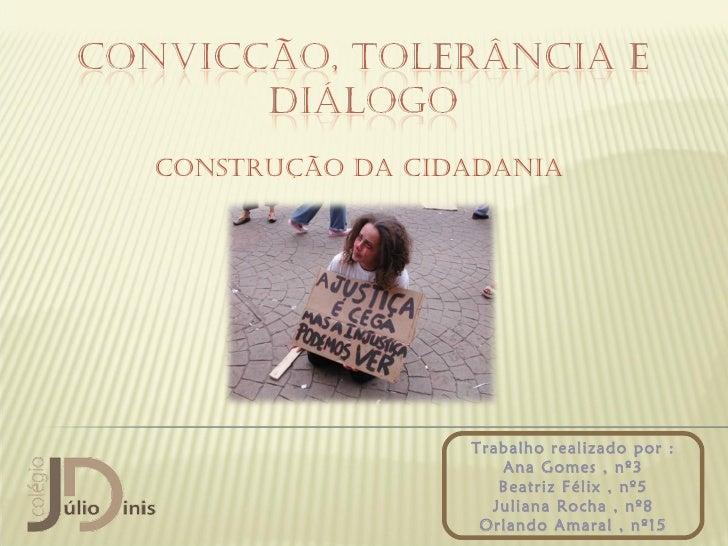 Construção da Cidadania                 Trabalho realizado por :                    Ana Gomes , nº3                    Bea...
