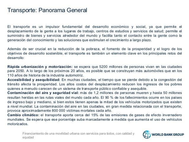 Transporte: Panorama General El transporte es un impulsor fundamental del desarrollo económico y social, ya que permite el...