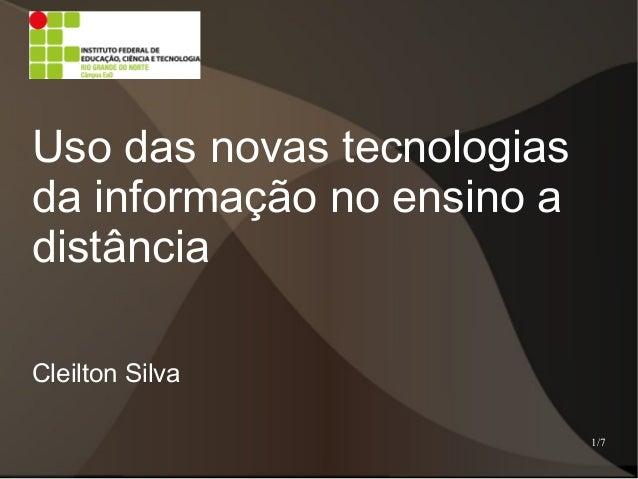 Uso das novas tecnologias da informação no ensino a distância Cleilton Silva 1/7