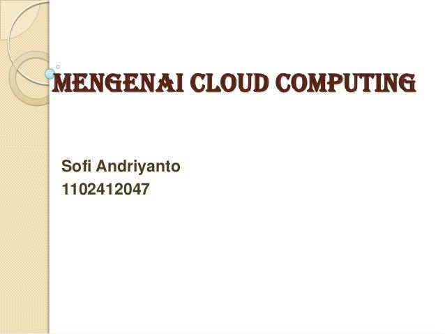 Mengenai Cloud Computing Sofi Andriyanto 1102412047