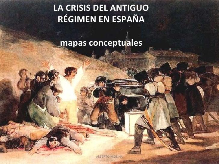 LA CRISIS DEL ANTIGUO RÉGIMEN EN ESPAÑA mapas conceptuales ALBERTO MOLINA