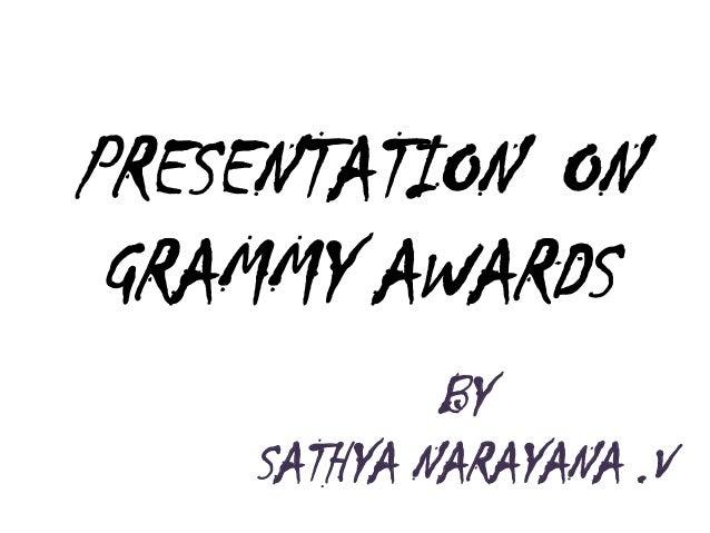 PRESENTATION ON GRAMMY AWARDS BY SATHYA NARAYANA .V