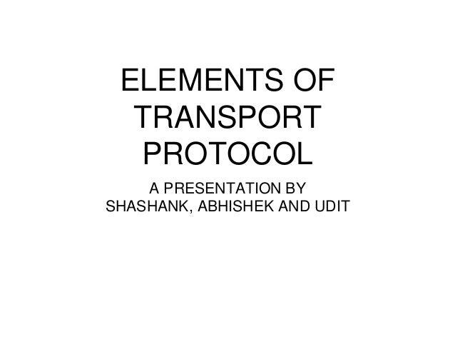 ELEMENTS OF TRANSPORT PROTOCOL A PRESENTATION BY SHASHANK, ABHISHEK AND UDIT