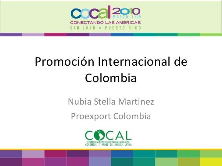 Promoción Internacional de Colombia Nubia Stella Martinez Proexport Colombia