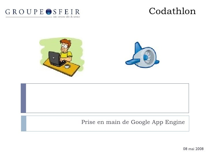 Codathlon Prise en main de Google App Engine 08 mai 2008
