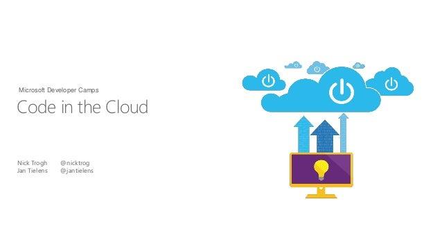 Nick Trogh @nicktrog Jan Tielens @jantielens Code in the Cloud Microsoft Developer Camps
