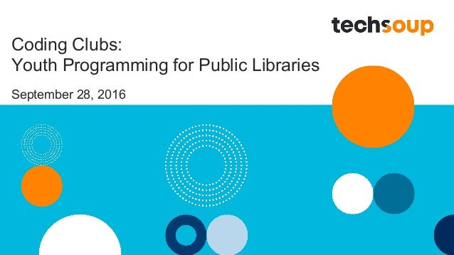 Coding Clubs: Youth Programming for Public Libraries September 28, 2016