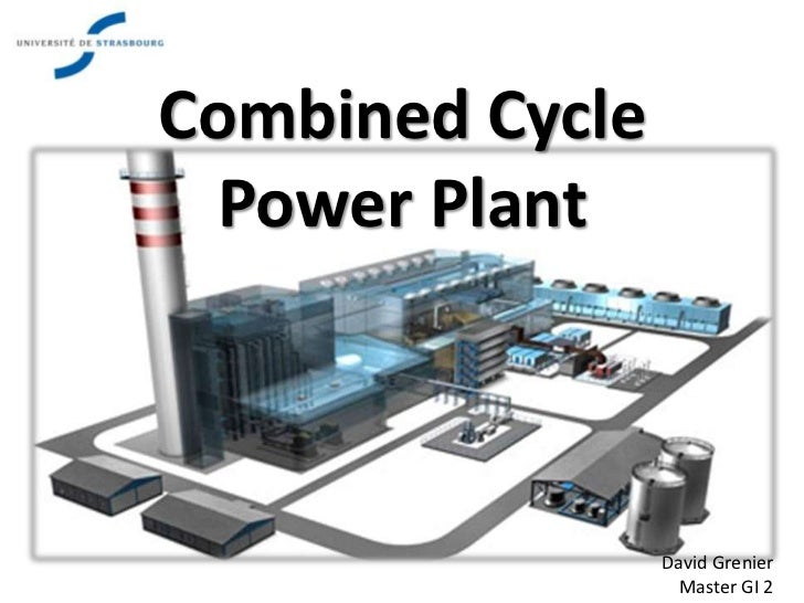 Combined Cycle  Power Plant                 David Grenier                   Master GI 2