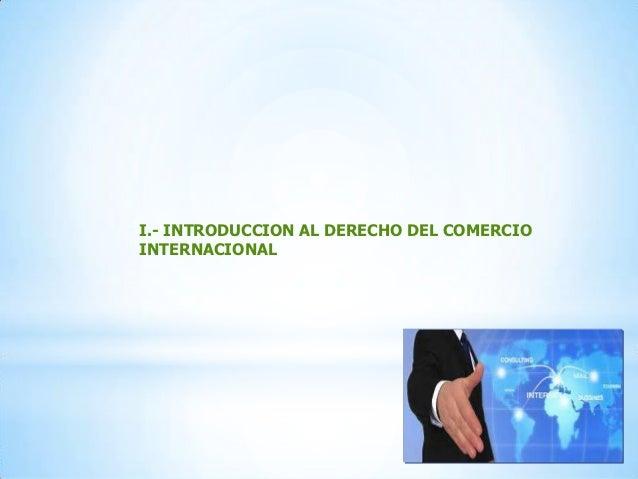 I.- INTRODUCCION AL DERECHO DEL COMERCIOINTERNACIONAL