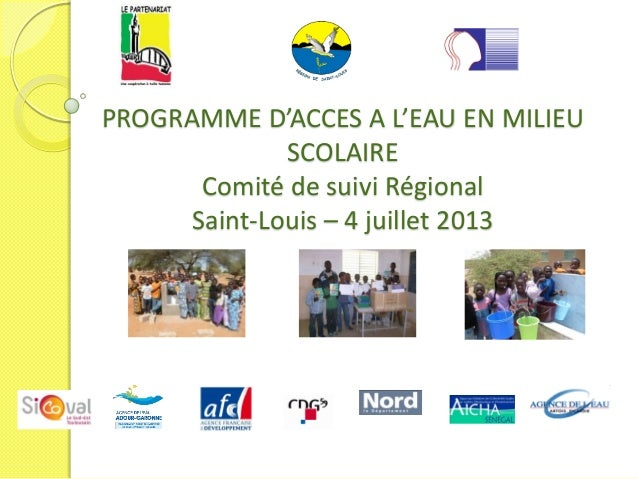 PROGRAMME D'ACCES A L'EAU EN MILIEU SCOLAIRE Comité de suivi Régional Saint-Louis – 4 juillet 2013