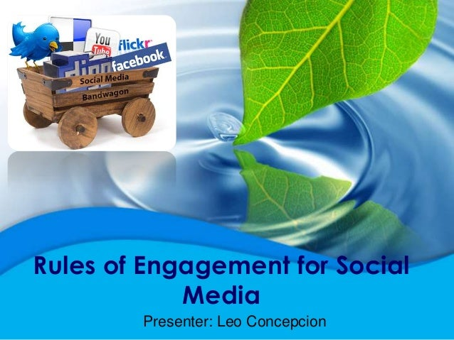 Rules of Engagement for Social            Media        Presenter: Leo Concepcion