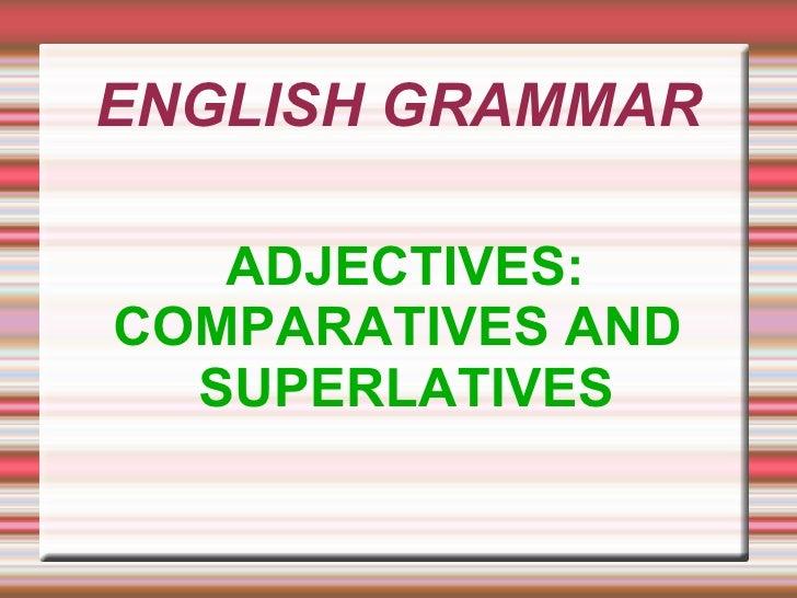 ENGLISH GRAMMAR     ADJECTIVES: COMPARATIVES AND   SUPERLATIVES