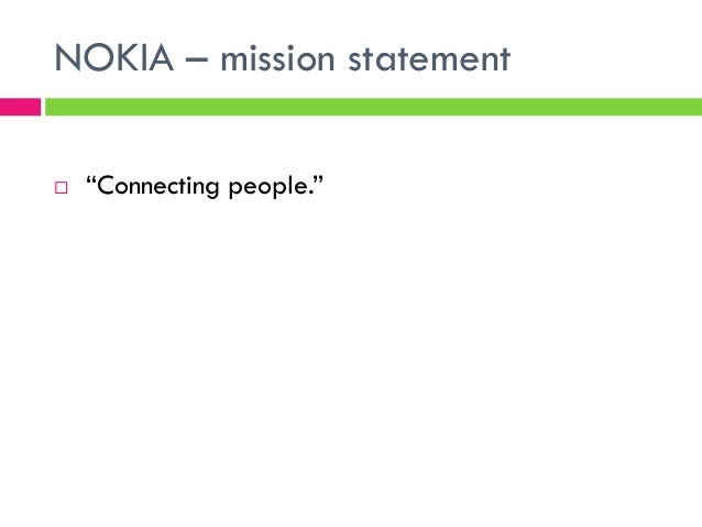 nokia mission statement What is tesla's mission/vision statement tesla's mission statement was what are the mission and vision statement of nokia.
