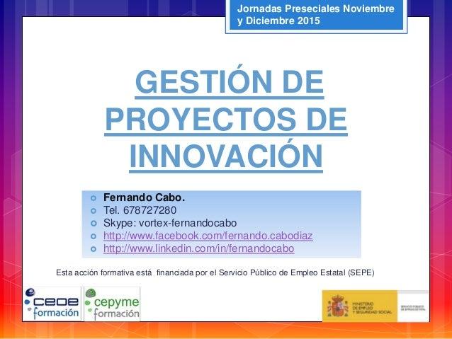 GESTIÓN DE PROYECTOS DE INNOVACIÓN Esta acción formativa está financiada por el Servicio Público de Empleo Estatal (SEPE) ...