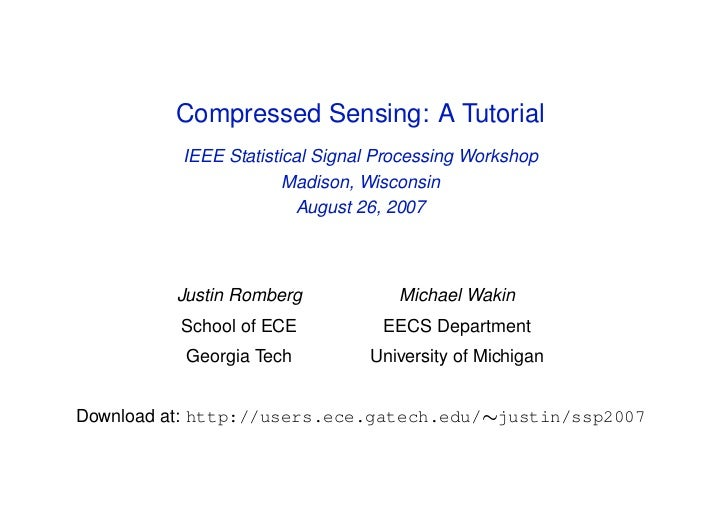 Compressed Sensing: A Tutorial          IEEE Statistical Signal Processing Workshop                       Madison, Wiscons...