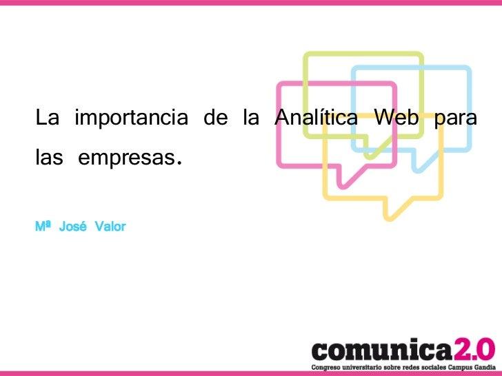 La importancia de la Analítica Web paralas empresas.Mª José Valor