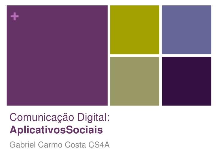 Comunicação Digital: AplicativosSociais<br />Gabriel Carmo Costa CS4A<br />
