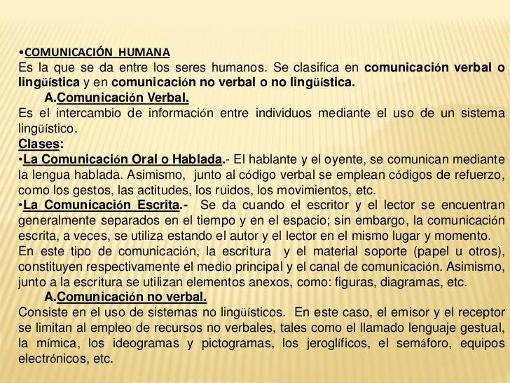 •COMUNICACIÓN HUMANAEs la que se da entre los seres humanos. Se clasifica en comunicación verbal olingüística y en comunic...