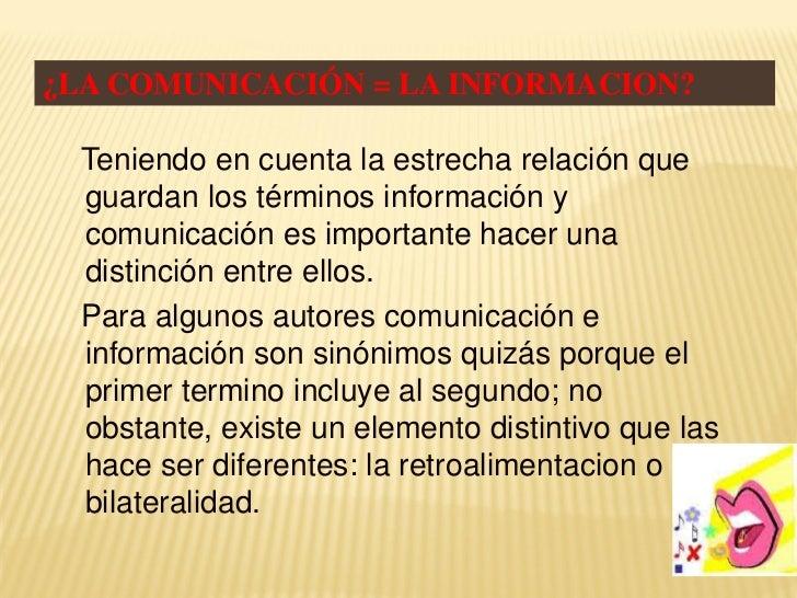 ¿LA COMUNICACIÓN = LA INFORMACION?  Teniendo en cuenta la estrecha relación que  guardan los términos información y  comun...
