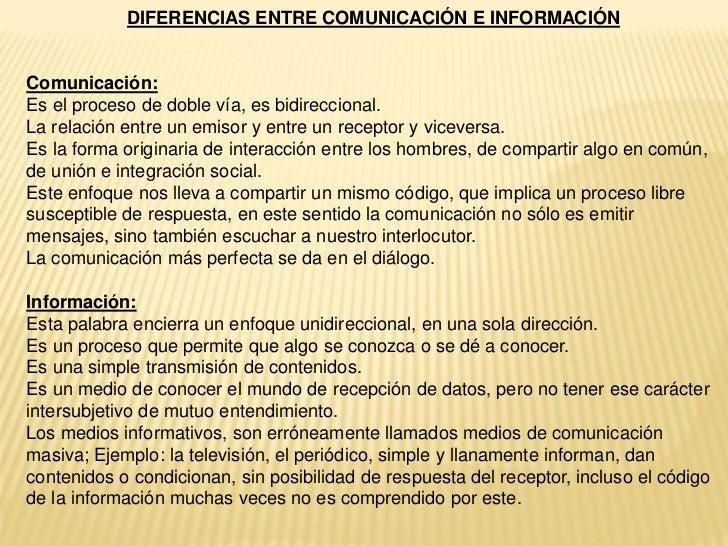 DIFERENCIAS ENTRE COMUNICACIÓN E INFORMACIÓNComunicación:Es el proceso de doble vía, es bidireccional.La relación entre un...