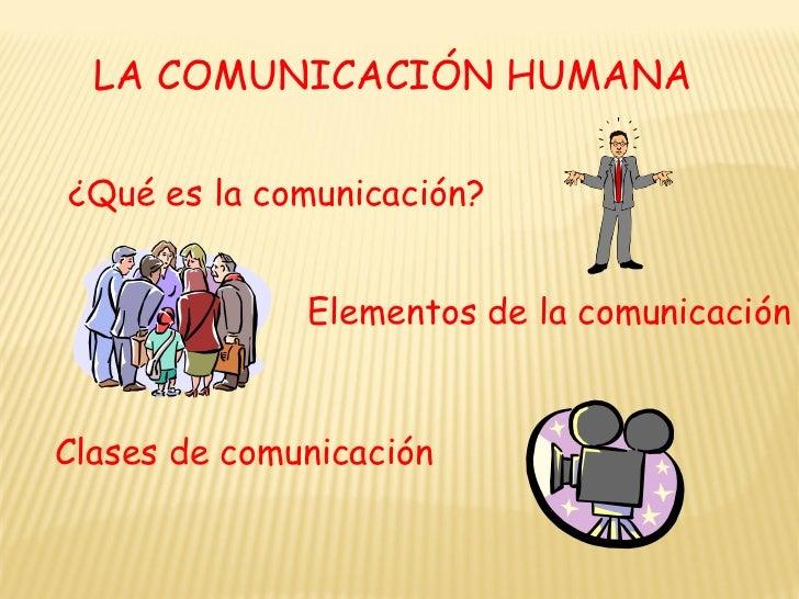 LA COMUNICACIÓN HUMANA¿Qué es la comunicación?              Elementos de la comunicaciónClases de comunicación