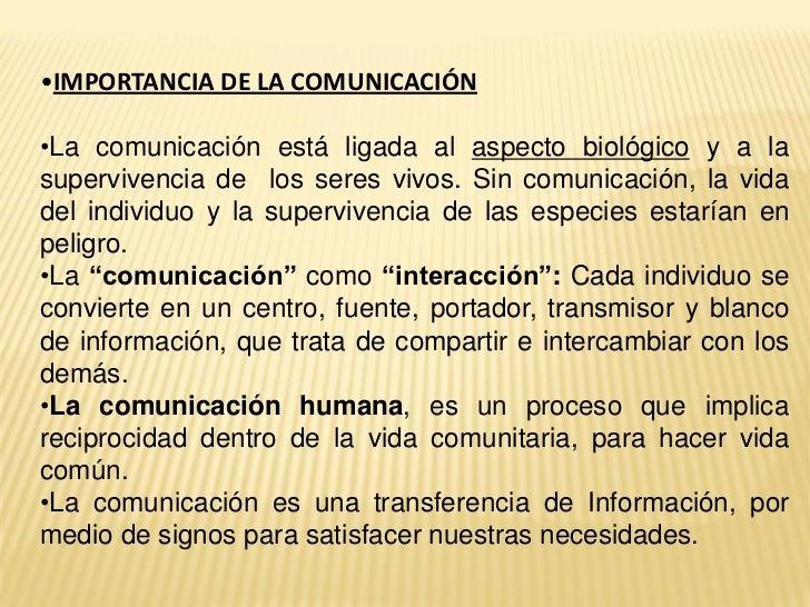•IMPORTANCIA DE LA COMUNICACIÓN•La comunicación está ligada al aspecto biológico y a lasupervivencia de los seres vivos. S...