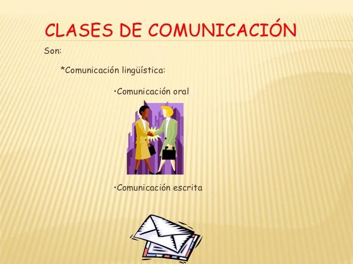 CLASES DE COMUNICACIÓNSon:   *Comunicación lingüística:                •Comunicación oral                •Comunicación esc...