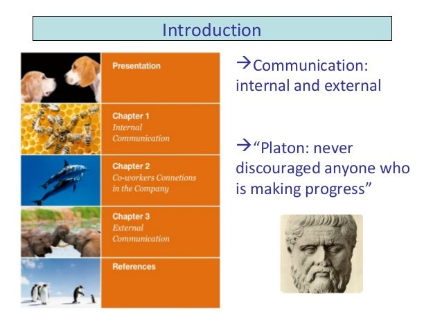 "Introduction        Communication:        internal and external        ""Platon: never        discouraged anyone who     ..."