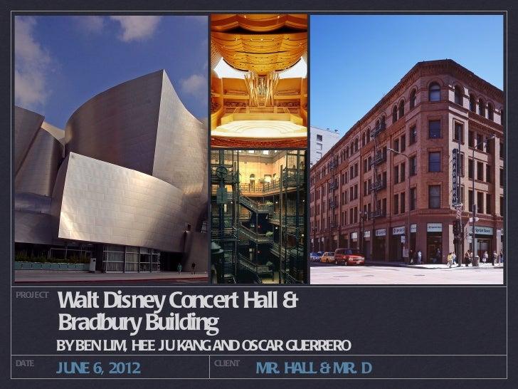 PROJECT          W Disney Concert Hall &            alt          Bradbury Building          BYBEN LIM, HEE JU KANG AND OSC...
