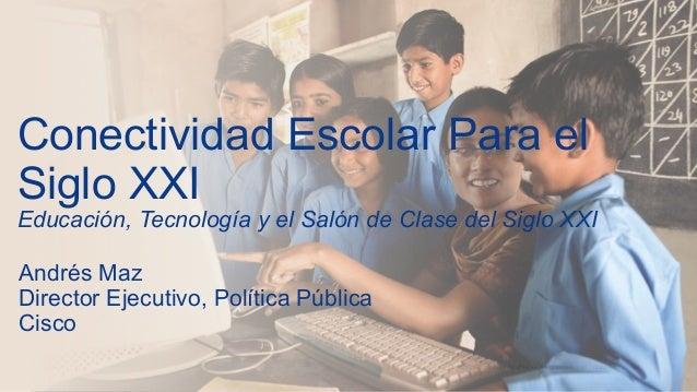 1© 2015 Cisco and/or its affiliates. All rights reserved. Cisco Confidential Conectividad Escolar Para el Siglo XXI Educac...