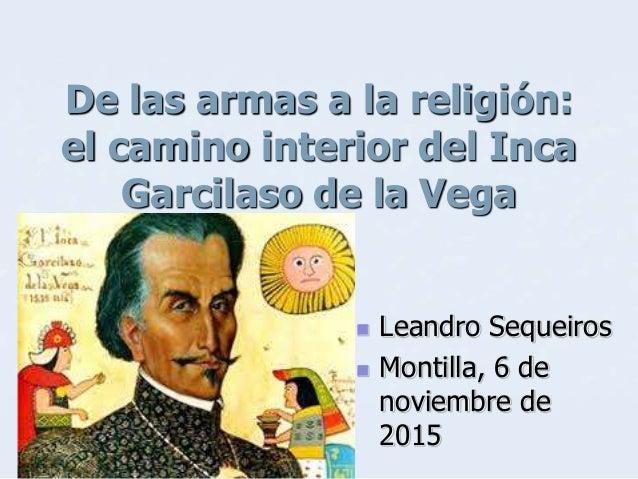 De las armas a la religión: el camino interior del Inca Garcilaso de la Vega  Leandro Sequeiros  Montilla, 6 de noviembr...