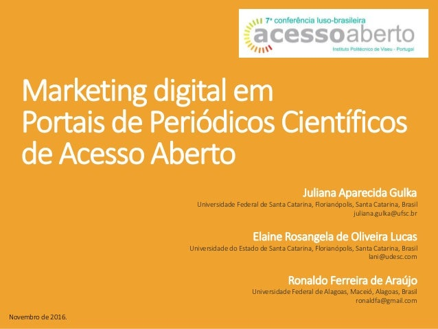 Marketing digital em Portais de Periódicos Científicos de Acesso Aberto Novembro de 2016. Juliana Aparecida Gulka Universi...