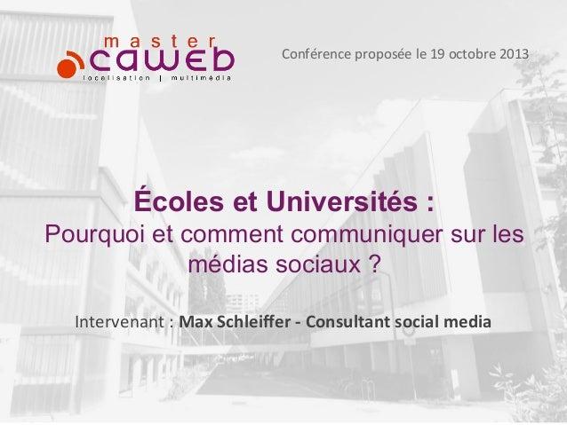 Conférence proposée le 19 octobre 2013  Écoles et Universités : Pourquoi et comment communiquer sur les médias sociaux ? I...