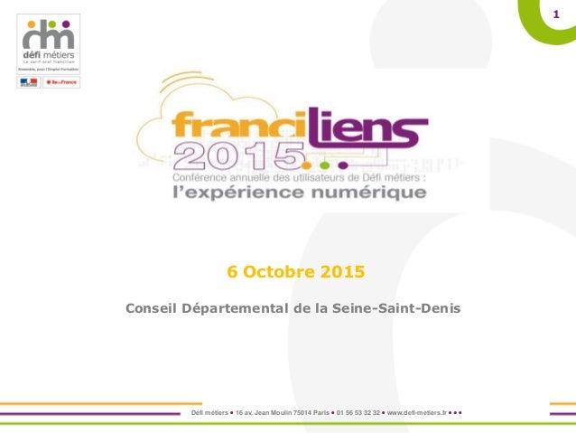 Défi métiers  16 av. Jean Moulin 75014 Paris  01 56 53 32 32  www.defi-metiers.fr    1 6 Octobre 2015 Conseil Départ...
