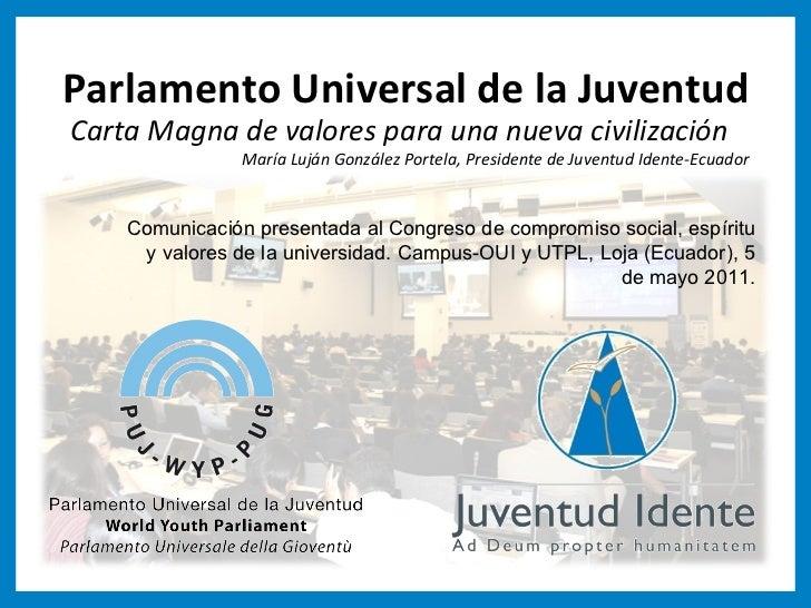 Carta Magna de valores para una nueva civilización María Luján González Portela, Presidente de Juventud Idente-Ecuador Par...
